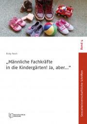 """Neu erschienen: """"'Männliche Fachkräfte in die Kindergärten!,Ja, aber…' – Von der Ambivalenz zwischen staatlicher Förderung und dem Generalverdacht des sexuellen Missbrauchs"""" (Ricky Pasch)"""