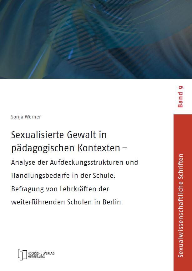 """Neues Buch: Sonja Werner """"Sexualisierte Gewalt in pädagogischen Kontexten: Analyse der Aufdeckungsstrukturen und Handlungsbedarfe in der Schule. Befragung von Lehrkräften der weiterführenden Schulen in Berlin."""""""